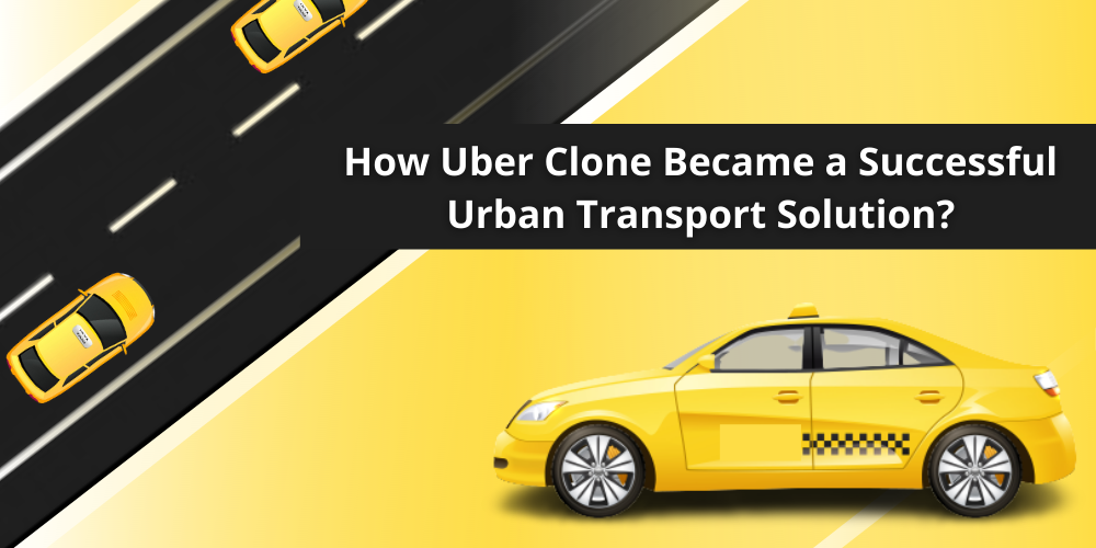 0_1628142124643_How Uber Clone Became a Successful Urban Transport Solution.png